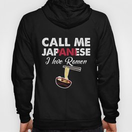 Call Me Japanese I Love Ramen   Celebrate National Foods For Food Lovers Hoody