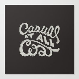Casual At All Cost Canvas Print