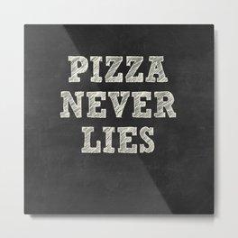 PIZZA NEVER LIES Metal Print