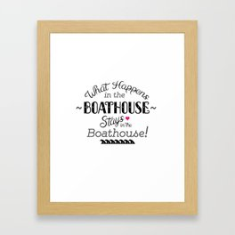 What Happens in the Boathouse... Framed Art Print