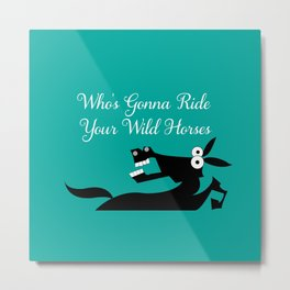 Who's Gonna Ride Your Wild Horses Metal Print