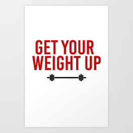 Get your Weight up Art Print
