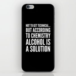 NOT TO GET TECHNICAL BUT ACCORDING TO CHEMISTRY ALCOHOL IS A SOLUTION (Black & White) iPhone Skin