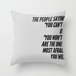 The People Saying You Can't Are Afraid Throw Pillow