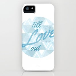 Love Runs Out  iPhone Case