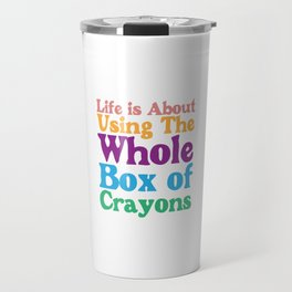 Life is About Using the Whole Box of Crayons Funny T-shirt Travel Mug