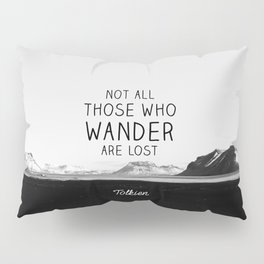 Not All Who Wander Are Lost... Pillow Sham