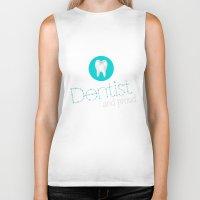 dentist Biker Tanks featuring Dentist and proud by Ezarok