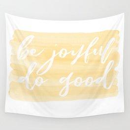 Be Joyful, Do Good Wall Tapestry
