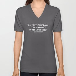 Happiness is not a goal. It's a by-product of a life well lived. Eleanor Roosevelt  (white) Unisex V-Neck