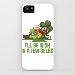 I'll Be Irish In A Few Beers - Chilling Leprechaun iPhone Case