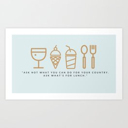 ASK WHAT'S FOR LUNCH Art Print