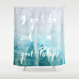 I Go To Seek A Great Perhaps Shower Curtain