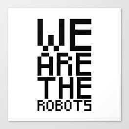 We are the robots Canvas Print