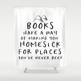 Books Have a Way of Making You Homesick (B&W) Shower Curtain