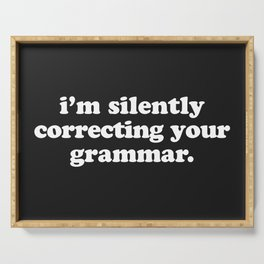 Silently Correcting Your Grammar Funny Quote Serving Tray