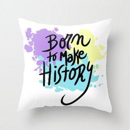 born to make history Throw Pillow