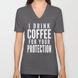 I DRINK COFFEE FOR YOUR PROTECTION (Black & White) Unisex V-Neck