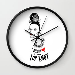 I Bloody Love A Good Top Knot Wall Clock