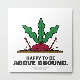 Happy to be Above Ground. Metal Print
