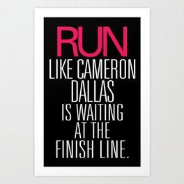 Run like Cameron Dallas is waiting at the Finish line Art Print