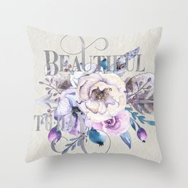 Beautiful Today – Appreciation for your friends and for yourself. Throw Pillow
