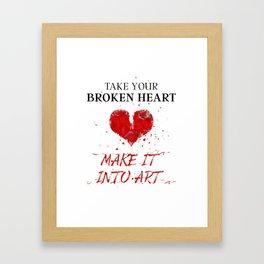 Take Your Broken Heart Make It Into Art Framed Art Print