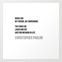Books are my friends - Christopher Paolini Art Print