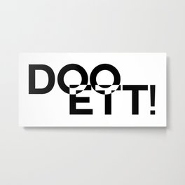 Doo Ett! Metal Print