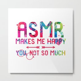 ASMR Makes Me Happy You Not So Much Deep Sleep Brain Whisper Metal Print