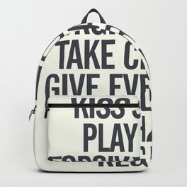 Kiss slowly, play hard, forgive, take chances, give everything, no regrets, positive vibes quote Backpack