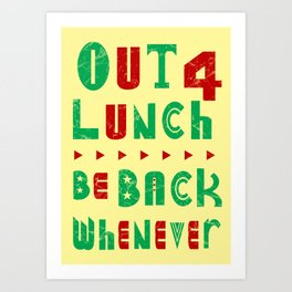 out 4 lunch Art Print