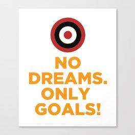 No DREAMS.Only GOALS! Canvas Print