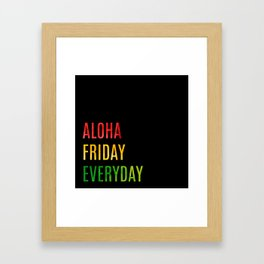ALOHA FRIDAY EVERYDAY Framed Art Print
