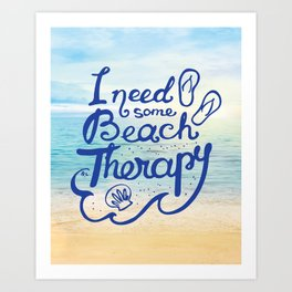 I need some Beach Therapy Art Print