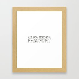 all you need is a passport Framed Art Print