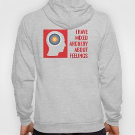 I HAVE MIXED ARCHERY ABOUT FEELINGS Hoody