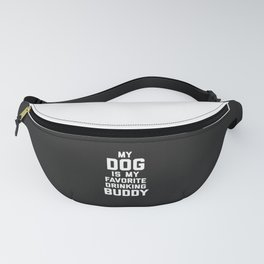 Dog Favorite Drinking Buddy Funny Quote Fanny Pack
