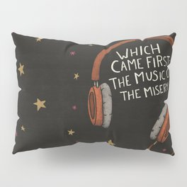The Music Or The Misery? Pillow Sham