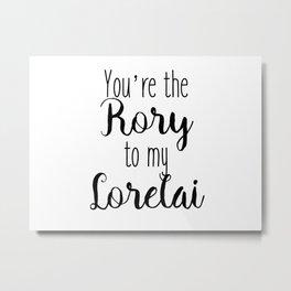 Gilmore Girls - You're the Rory to my Lorelai Metal Print