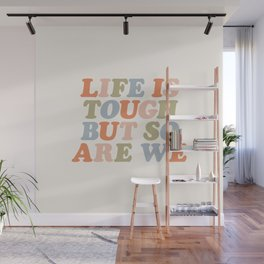 Life is Tough But So Are We Wall Mural