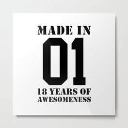 MADE IN 2001 18 YEARS OF AWESOMENESS Metal Print