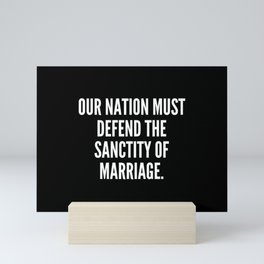 Our Nation must defend the sanctity of marriage Mini Art Print