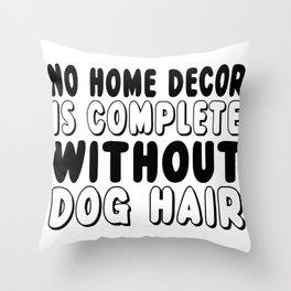 Home Decor and Dog Hair Throw Pillow