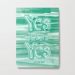 Yes means Yes - SB967 - Aqua Metal Print