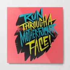 Run Through a Motherfucker Face Metal Print