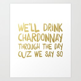 We'll Drink Chardonnay Art Print