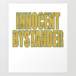 "Makes a great gift for your family and friends! Creative tee with text ""Innocent Bystander""!  Art Print"