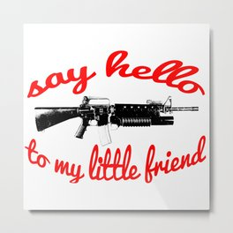 say hello to my little friend Metal Print