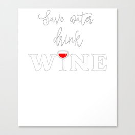 New Wine Drinker Save Water Drink Wine Canvas Print